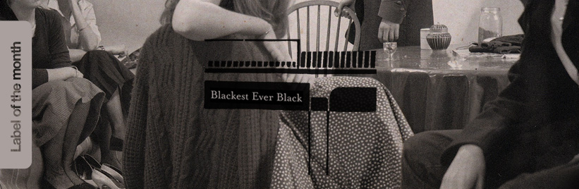 Label of the month: Blackest Ever Black