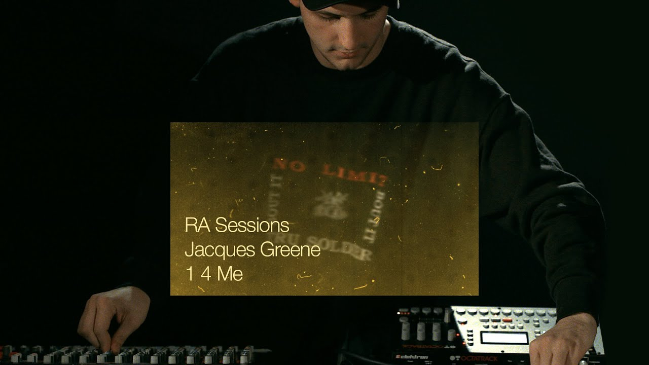 RA Sessions: Jacques Greene - 1 4 Me