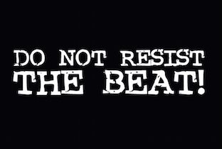 Do Not Resist The Beat!