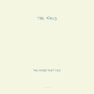 The Field - The More That I Do