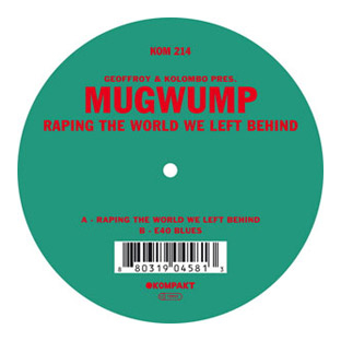 Mugwump - Raping the World We Left Behind