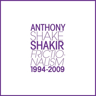 Anthony 'Shake' Shakir - Frictionalism 1994-2009