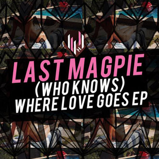 Last Magpie - (Who Knows) Where The Love Goes