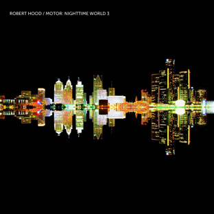 Robert Hood - Motor: Nighttime World 3